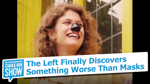 The Left Finally Discovers Something Worse Than Masks