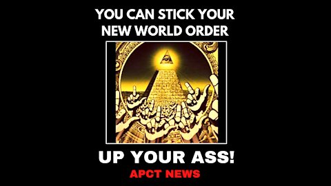You Can Stick Your New World Order Up Your Ass (Signed, HUMANITY)