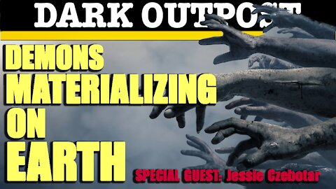 Dark Outpost 04-15-2021 Demons Materializing On Earth