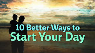10 Better Ways to Start Your Day - Video