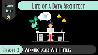 Winning Deals With Titles - Episode 9 - Life of A Data Architect