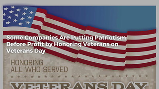 Some Companies Are Putting Patriotism Before Profit by Honoring Veterans on Veterans Day - Video