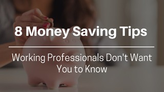8 Money Saving Tips Working Professionals Don't Want You to Know