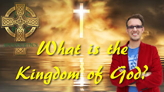 What is the Kingdom of God? The Gospel of the Kingdom, the Gospel of Jesus Christ