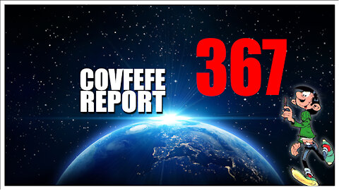 Covfefe Report 367. Next week - Bigger, The shot heard around the world