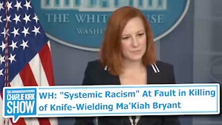 "WH: ""Systemic Racism"" At Fault in Killing of Knife-Wielding Ma'Kiah Bryant"