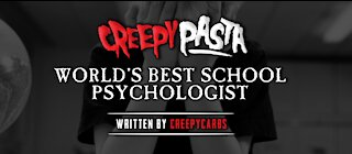 Scary Story - The Worlds Best School Psychologist   By: CreepyCarbs
