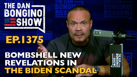 Ep. 1375 Bombshell New Revelations in the Biden Scandal - The Dan Bongino Show