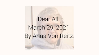 Dear All March 29, 2021 By Anna Von Reitz