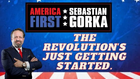 The revolution's just getting started. Sebastian Gorka on AMERICA First