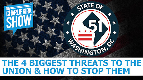 The Charlie Kirk Show - The 4 Biggest Threats To The Union & How To Stop Them