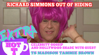 Richard Simmons Out Of Hiding?: Extra Hot T with TAMMY BROWN & TS MADISONA - Video