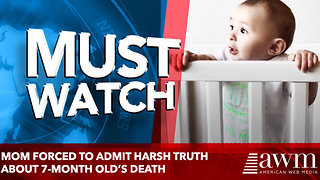 Mom Forced to Admit Harsh Truth About 7-month old's Death - Video