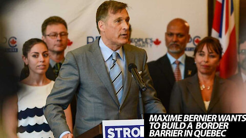 """Maxime Bernier Suggests Building A Border Barrier In Quebec To Keep """"Illegal Immigrants"""" Out"""