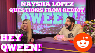 Naysha Lopez Answers Questions From Reddit: Hey Qween! HIGHLIGHT - Video