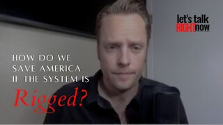 How do we save America if the system is rigged?