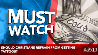 Should Christians Refrain From Getting Tattoos? - Video
