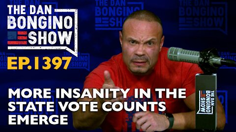 Ep. 1397 More Insanity in the State Vote Counts Emerge - The Dan Bongino Show