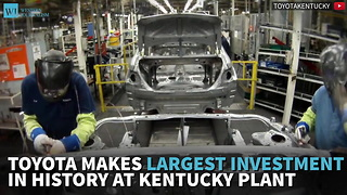 Toyota Makes Largest Investment in History At Kentucky Plant - Video