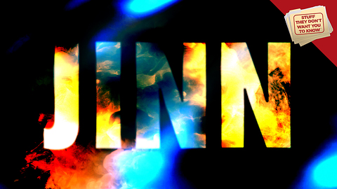 Stuff They Don't Want You to Know: 5 Things You Didn't Know About Jinn