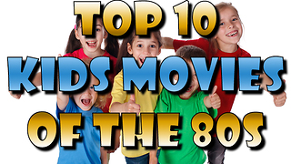 Top 10 Kids Movies from the 80s