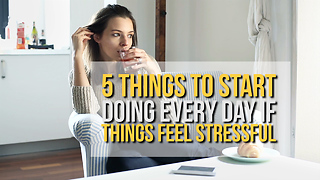 5 Things to Start Doing Every Day If Things Feel Stressful - Video