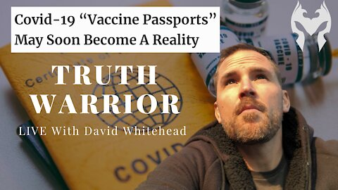 Vaccine Passports? (Truth Warrior LIVE)