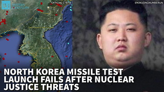 North Korea Missile Test Launch Fails After Nuclear Justice Threats - Video