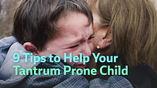 9 Tips to Help Your Tantrum Prone Child - Video