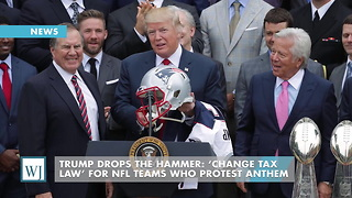 Trump Drops The Hammer: 'Change Tax Law' For NFL Teams Who Protest Anthem - Video
