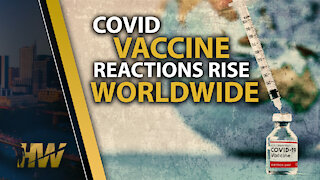 COVID VACCINE REACTIONS RISE WORLDWIDE