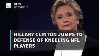 Hillary Clinton Jumps To Defense of Kneeling NFL Players - Video