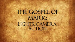 """The Gospel of Mark: Lights, Camera, Action "" by Pastor Jonathan Mann"