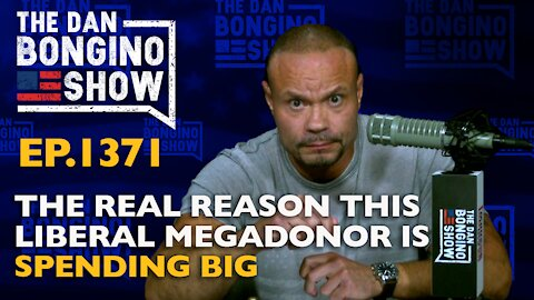 Ep. 1371 The Real Reason This Liberal Megadonor is Spending Big