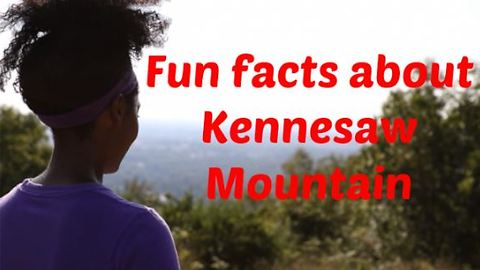 Funs facts about Kennesaw Mountain