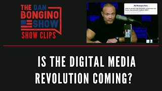 Is the digital media revolution coming? - Dan Bongino Show Clips