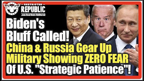 "Biden's Bluff Called! China & Russia Gear Up Military Showing ZERO FEAR Of U.S. ""Strategic Patience"""