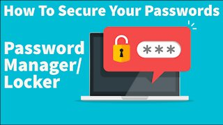 How To Secure Your Passwords with a Password Manager/Locker