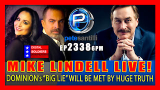 "EP 2338-6PM ""HUGE TRUTH"" INCOMING - MY PILLOW CEO MIKE LINDELL WITH PETE SANTILLI!"