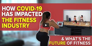 How Covid-19 Has Impacted the Fitness Industry
