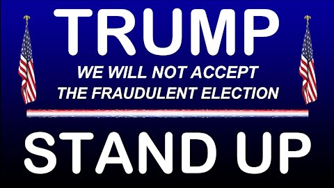 TRUMP * WE WILL NOT ACCEPT THE FRAUDULENT ELECTION * STAND UP