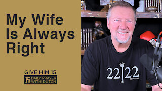 My Wife Is Always Right | Give Him 15: Daily Prayer with Dutch | April 29