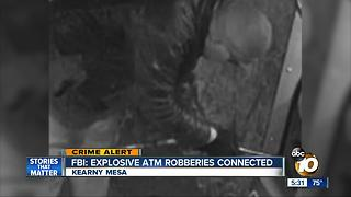 FBI: Explosive ATM robberies in San Diego connected - Video