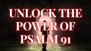 DISCOVER THE KEY THAT UNLOCKS THE POWER OF PSALM 91