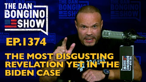 Ep. 1374 The Most Disgusting Revelation Yet in the Biden Case - Dan Bongino Show