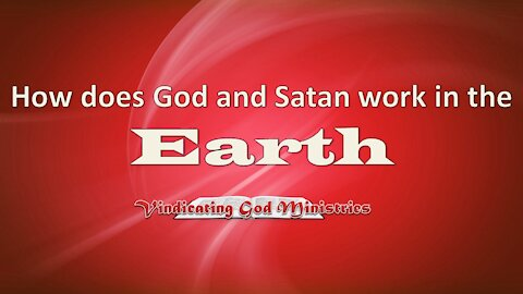 How does God and Satan work in the Earth?