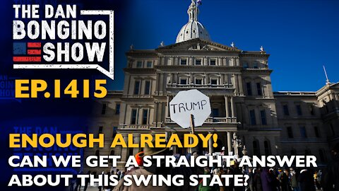 Ep. 1415 Enough Already! Can We Get A Straight Answer About This Swing State? - The Dan Bongino Show