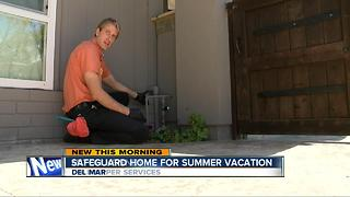 Safeguard your home for summer vacation