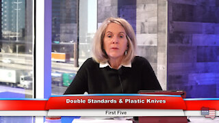 Double Standards & Plastic Knives | First Five 2.4.21
