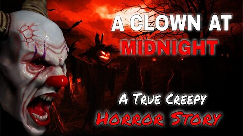A True Creepy Horror Story About A Clown At Midnight